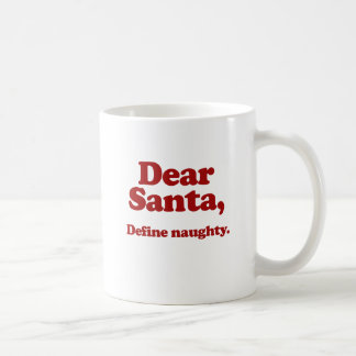 Dear Santa, Define Naughty Coffee Mug
