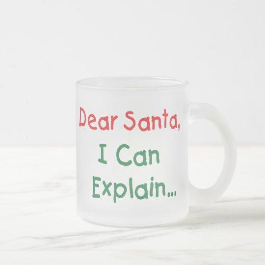 Dear Santa, I Can Explain - Funny Letter to Santa Frosted Glass Coffee Mug