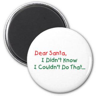Dear Santa I Didn t Know Magnet