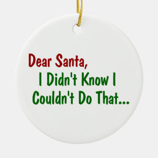 Dear Santa, I Didn't Know I Couldn't Do That Ceramic Ornament