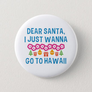 Dear Santa I Just Wanna Go To Hawaii Pinback Button