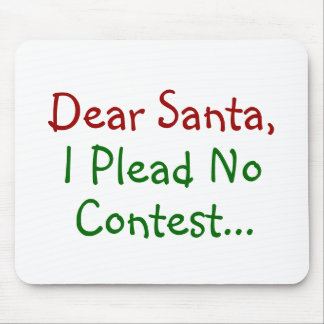 Dear Santa I Plead No Contest - Funny Xmas Mouse Pad