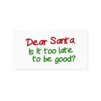 Dear Santa Is It Too Late To Be Good Label