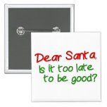 Dear Santa Is It Too Late To Be Good Pinback Button