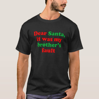 Dear Santa, it was my brother's fault m.png T-Shirt
