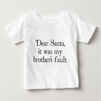 Dear Santa, It Was My Brother's Fault Baby T-Shirt