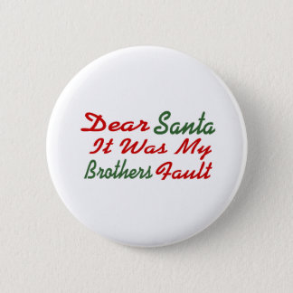 Dear Santa It Was My Brothers Fault Button