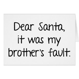 Dear Santa, It Was My Brother's Fault Card