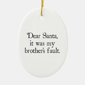 Dear Santa, It Was My Brother's Fault Ceramic Ornament