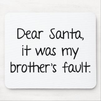 Dear Santa, It Was My Brother's Fault Mouse Pad