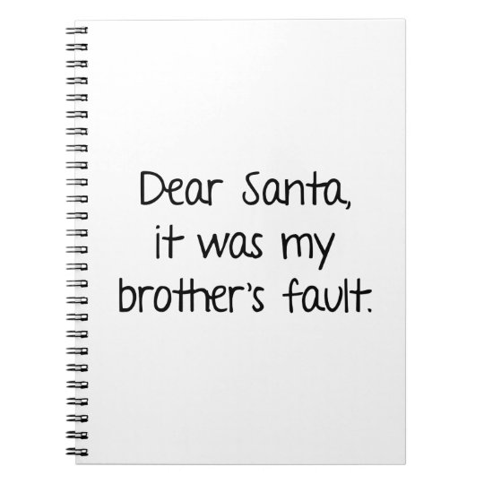 Dear Santa, It Was My Brother's Fault Notebook