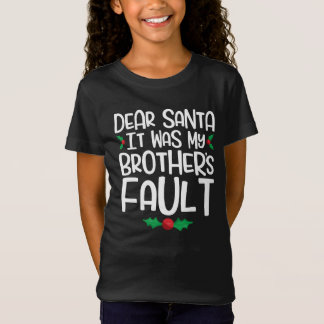 Dear Santa It Was My Brother's Fault T-Shirt