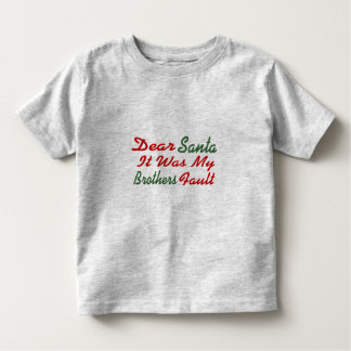 Dear Santa It Was My Brothers Fault Toddler T-shirt