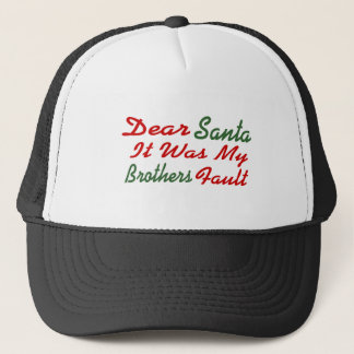 Dear Santa It Was My Brothers Fault Trucker Hat