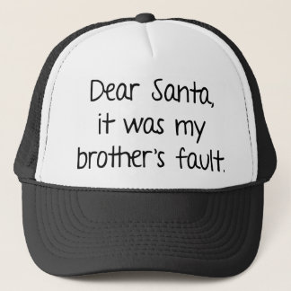 Dear Santa, It Was My Brother's Fault Trucker Hat