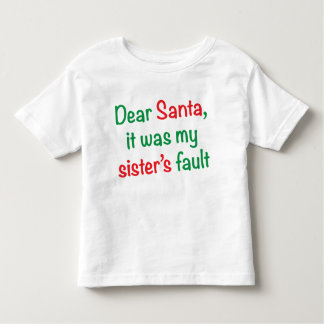 Dear Santa, it was my sister's fault Toddler T-shirt