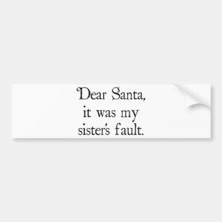 Dear Santa, It Was my Sister's Fault Bumper Sticker