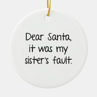 Dear Santa, It Was My Sister's Fault Ceramic Ornament