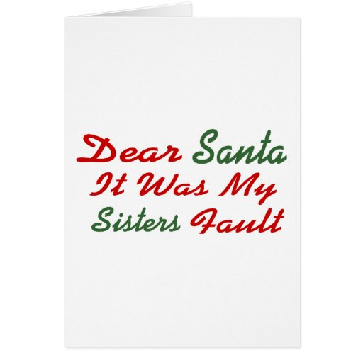 Dear Santa It Was My Sisters Fault Greeting Card
