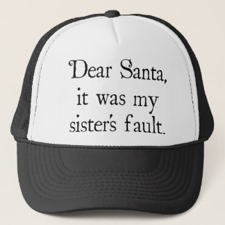Dear Santa, It Was my Sister's Fault Trucker Hat