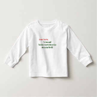 Dear Santa , I've been good! Toddler T-shirt