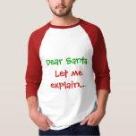 Dear Santa, Let me explain.... Shirt