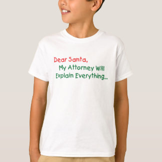 Dear Santa My Attorney Will Explain - Funny Xmas T-Shirt