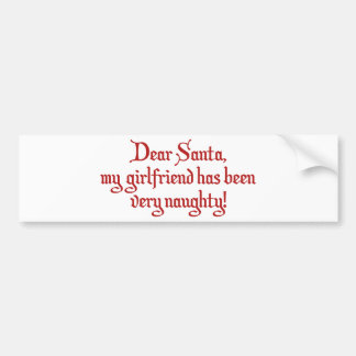 Dear Santa, My Girlfriend Has Been Very Naughty! Bumper Sticker