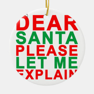 Dear Santa pleas let me explain T-Shirts.png Ceramic Ornament