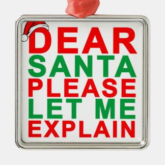 Dear Santa pleas let me explain T-Shirts.png Metal Ornament
