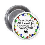 Dear Santa Samoyed Buttons