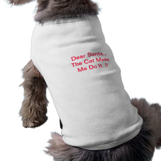 Dear Santa The Cat Made Me Do It Doggie Shirt