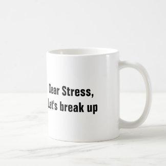 Dear Stress, Let's break up Coffee Mug