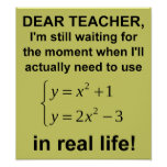Dear Teacher Real Life Math Funny Poster
