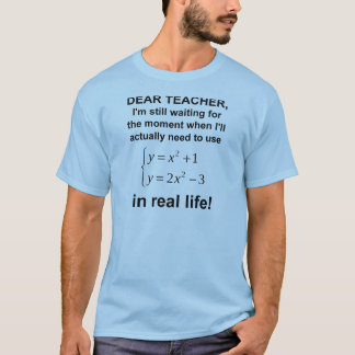 Dear Teacher Real Life Math Funny T-Shirt