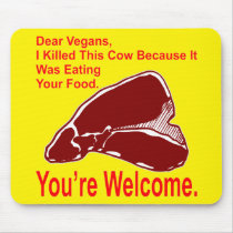 Dear Vegan I Killed This Cow Because It Was Eating Mouse Pad
