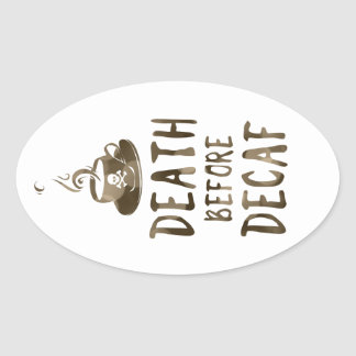 death before decaf coffee oval sticker