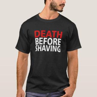 DEATH BEFORE SHAVING! T-Shirt