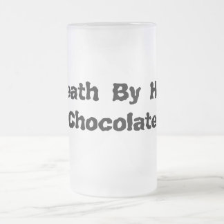 Death By Hot Chocolate Frosted Glass Beer Mug