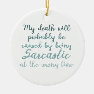 Death by sarcasm ceramic ornament