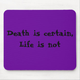 Death is certain, Life is not Mouse Pad