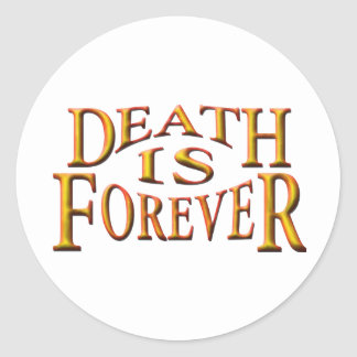 Death is Forever Classic Round Sticker