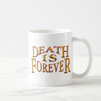 Death is Forever Coffee Mug