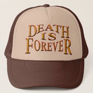 Death is Forever Trucker Hat