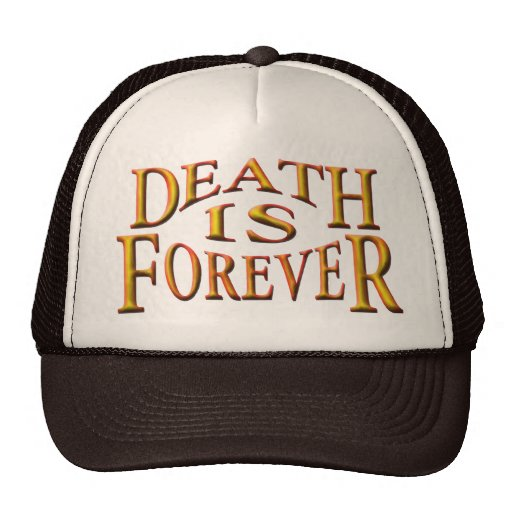 Death is Forever Trucker Hats