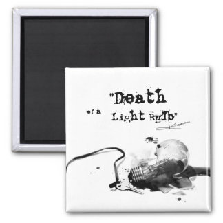Death  of a Light Bulb 2 Inch Square Magnet
