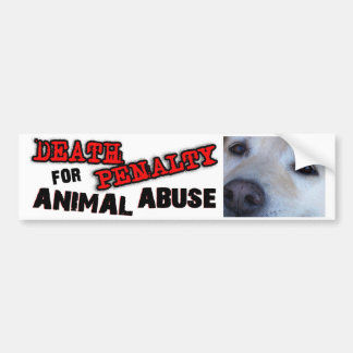 DEATH PENALTY FOR ANIMAL ABUSE (Dog) Bumper Sticker