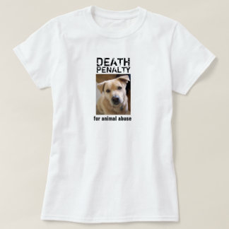 DEATH PENALTY FOR ANIMAL ABUSE T-SHIRT