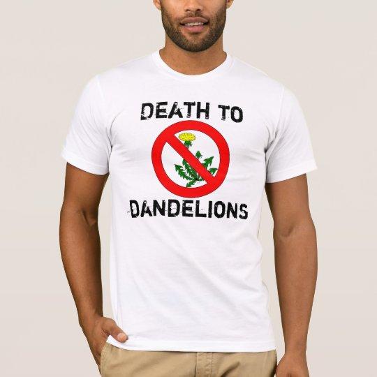 Death To Dandelions T-Shirt