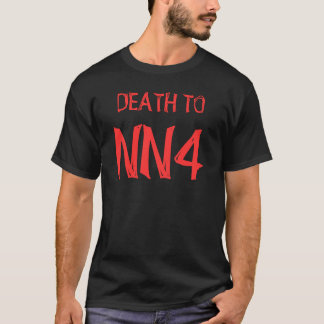 DEATH TO NN4 T-Shirt